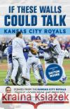 If These Walls Could Talk: Kansas City Royals: Stories from the Kansas City Royals Dugout, Locker Room, and Press Box Matt Fulks Jeff Montgomery 9781629373843 Triumph Books (IL)