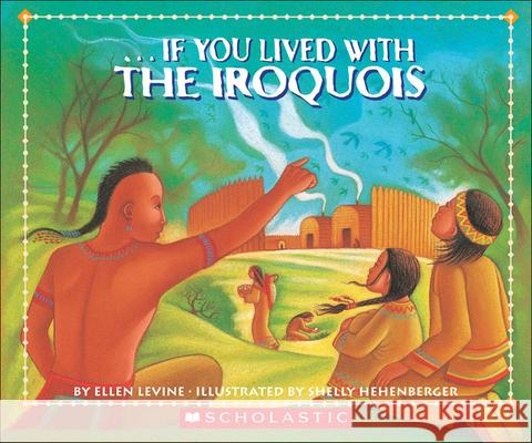 If You Lived with the Iroquois Ellen Levine Shelly Hehenberger 9780613195447 Tandem Library - książka