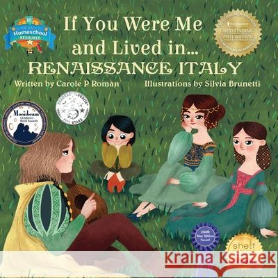 If You Were Me and Lived In...Renaissance Italy: An Introduction to Civilizations Throughout Time Carole P. Roman Silvia Brunetti 9781523234271 Createspace Independent Publishing Platform - książka