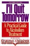 I'll Quit Tomorrow: A Practical Guide to Alcoholism Treatment Vernon E. Johnson 9780062504333 HarperOne