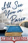 I'll See You in Paris Michelle Gable 9781250115904 Thomas Dunne Book for St. Martin's Griffin