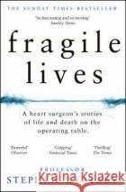 Fragile Lives A Heart Surgeon's Stories of Life and Death on the Operating Table Westaby, Stephen 9780008196783