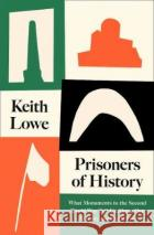Prisoners of History Keith Lowe 9780008339548 HarperCollins Publishers