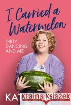 I Carried a Watermelon: Dirty Dancing and Me Katy Brand   9780008352783 HQ