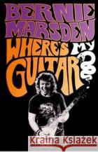 Where's My Guitar?: An Inside Story of British Rock and Roll Marsden, Bernie 9780008356552 asdasd