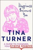 Happiness Becomes You Tina Turner 9780008398637 HarperCollins Publishersasdasd