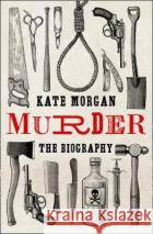 Murder: The Biography Kate Morgan 9780008407339 HarperCollins Publishers