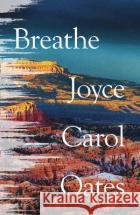 Breathe Joyce Carol Oates 9780008490881 HarperCollins Publishers