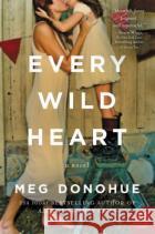 Every Wild Heart Meg Donohue 9780062429834 William Morrow & Company