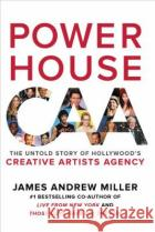 Powerhouse: The Untold Story of Hollywood's Creative Artists Agency James Andrew Miller 9780062441379 William Morrow & Company