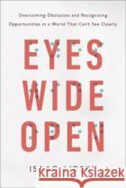 Eyes Wide Open: Overcoming Obstacles and Recognizing Opportunities in a World That Can't See Clearly Isaac Lidsky 9780143129578 Tarcherperigee