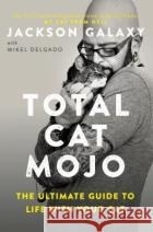 Total Cat Mojo: The Ultimate Guide to Life with Your Cat Jackson Galaxy 9780143131618 Tarcherperigeeasdasd