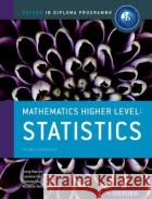 Ib Mathematics Higher Level Option: Statistics: Oxford Ib Diploma Program Marlene Torres-Skoumal Palmira Seiler Lorraine Heinrichs 9780198304852 Oxford University Press, USA