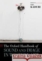 The Oxford Handbook of Sound and Image in Western Art Yael Kaduri 9780199841547 Oxford University Press, USA