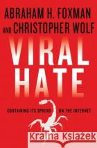 Viral Hate: Containing Its Spread on the Internet Abraham H. Foxman Christopher Wolf 9780230342170 Palgrave MacMillan
