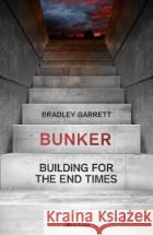 Bunker: Building for the End Times Bradley Garrett   9780241336014 Allen Lane