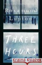 Three Hours: The Electrifying New Novel from the Sunday Times Bestselling Author of 'Sister' Rosamund Lupton   9780241374498 Viking