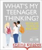 What's My Teenager Thinking? Tanith Carey 9780241389461 Dorling Kindersley Ltd