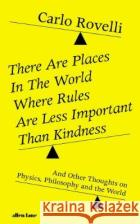 There Are Places in the World Where Rules Are Less Important Than Kindness Carlo Rovelli 9780241454688 Penguin Books Ltd