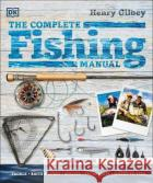 The Complete Fishing Manual Henry Gilbey 9780241476024 Dorling Kindersley Ltdasdasd