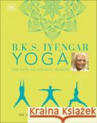 B.K.S. Iyengar Yoga The Path to Holistic Health B.K.S. Iyengar 9780241480076 Dorling Kindersley Ltdasdasd