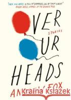 Over Our Heads Andrew Fox 9780241968956 PENGUIN GROUP