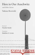 Here in Our Auschwitz and Other Stories Tadeusz Borowski 9780300116908 0