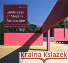 Landscapes of Modern Architecture: Wright, Mies, Neutra, Aalto, Barragan Marc Treib 9780300208412 Yale University Press