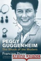 Peggy Guggenheim: The Shock of the Modern Francine Prose 9780300224290 Yale University Press