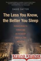 The Less You Know, The Better You Sleep – Russia`s Road to Terror and Dictatorship under Yeltsin and Putin Satter, David 9780300230727 John Wiley & Sons