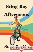 Sting-Ray Afternoons: A Memoir Steve Rushin 9780316392235 Little Brown and Company