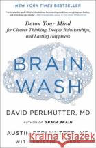 Brain Wash: Detox Your Mind for Sharper Thinking, Better Relationships, and Vibrant Wellbeing  Loberg, Kristin 9780316453325 asdasd