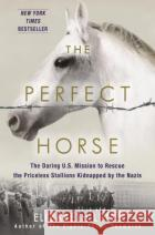 The Perfect Horse: The Daring U.S. Mission to Rescue the Priceless Stallions Kidnapped by the Nazis Elizabeth Letts 9780345544803 Ballantine Books