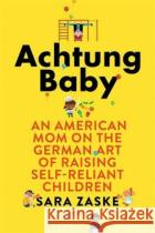 Achtung Baby The German Art of Raising Self-Reliant Children Zaske, Sara 9780349418551