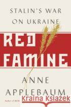 Red Famine: Stalin's War on Ukraine, 1921-1933 Anne Applebaum 9780385538855 Doubleday Books
