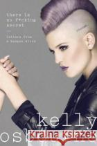 There Is No F*cking Secret: Letters from a Badass Bitch Kelly Osbourne 9780399176562 G.P. Putnam's Sons