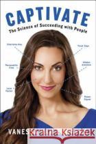 Captivate: The Science of Succeeding with People Vanessa Va 9780399564482 Portfolio