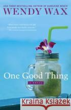 One Good Thing Wendy Wax 9780451488619 Berkley Books