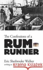 The Confessions of a Rum-Runner Eric Sherbrooke Walker 9780486804606 Dover Publications
