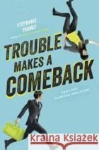 Trouble Makes a Comeback Stephanie Tromly 9780525428411 Kathy Dawson Books