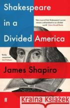 Shakespeare in a Divided America James Shapiro 9780571338894 Faber & Faberasdasd