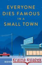 Everyone Dies Famous in a Small Town Bonnie-Sue Hitchcock 9780571350421 Faber & Faber