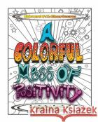 A Colorful Mess of Positivity: A coloring book of affirmations  9780578656793