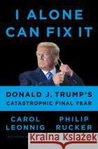 I Alone Can Fix It: Donald J. Trump's Catastrophic Final Year 9780593298947 asdasd