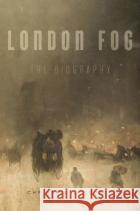 London Fog: The Biography Christine L. Corton 9780674088351 Belknap Press