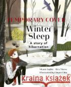 Winter Sleep: A Hibernation Story Sean Taylor Alex Morss Cinyee Chiu 9780711242838 words & picturesasdasd