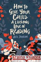 How to Give Your Child a Lifelong Love of Reading  9780712353854
