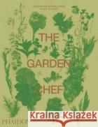 The Garden Chef: Recipes and Stories from Plant to Plate Phaidon Press 9780714878225
