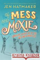 Of Mess and Moxie: Wrangling Delight Out of This Wild and Glorious Life Jen Hatmaker 9780718031848 Thomas Nelson