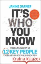 It's Who You Know: How a Network of 12 Key People Can Fast-Track Your Success Garner, Janine 9780730336846 John Wiley & Sons